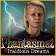 Phantasmat: Insidious Dreams