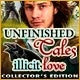 Unfinished Tales: Illicit Love Collector's Edition